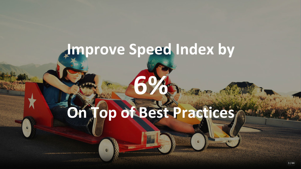 Improve Speed Index by 6% On Top of Best Practi...