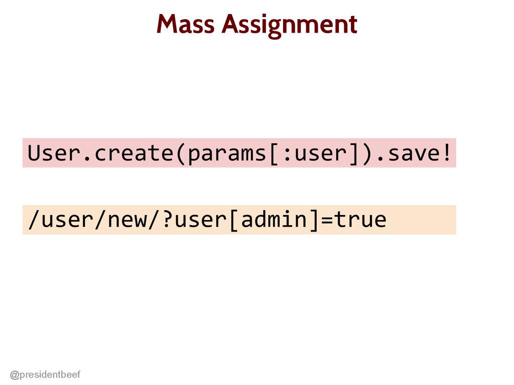 @presidentbeef Mass Assignment User.create(para...