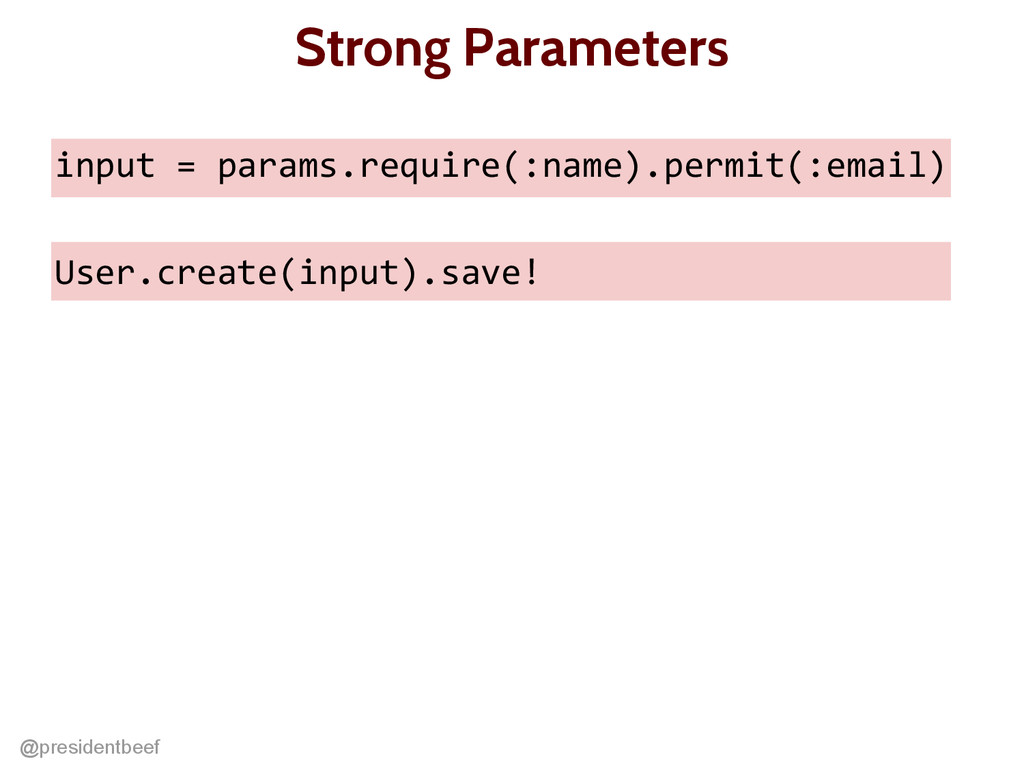 @presidentbeef Strong Parameters input = params...