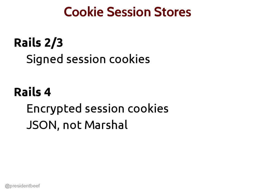 @presidentbeef Cookie Session Stores Rails 2/3 ...
