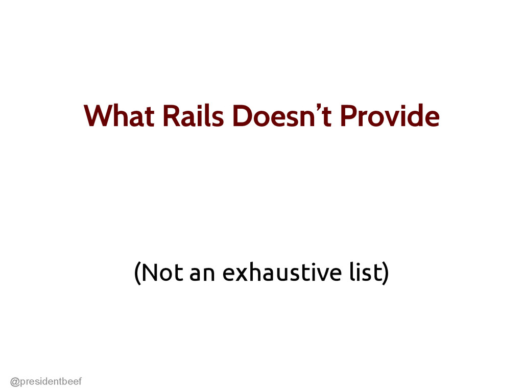@presidentbeef What Rails Doesn't Provide (Not ...