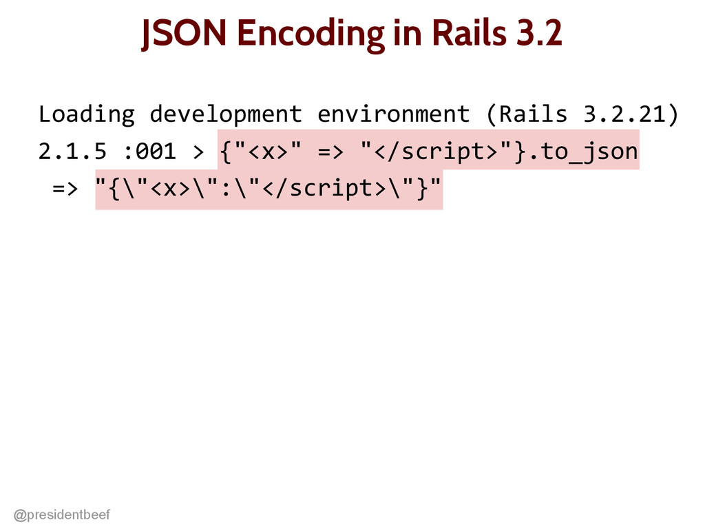 @presidentbeef JSON Encoding in Rails 3.2 Loadi...