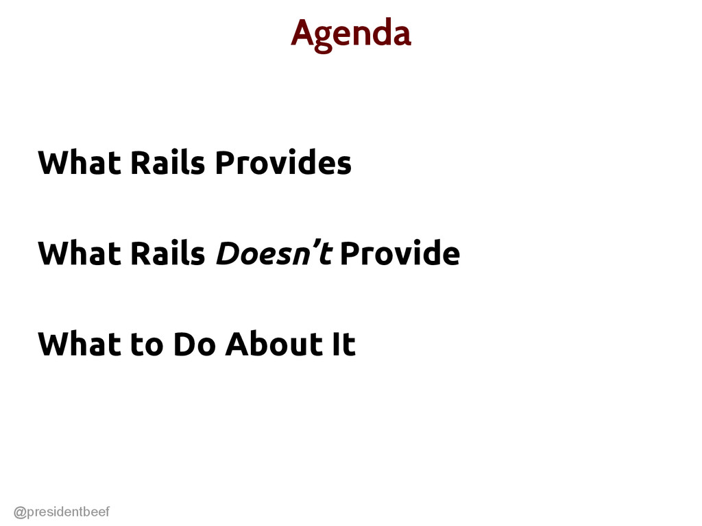 @presidentbeef Agenda What Rails Provides What ...