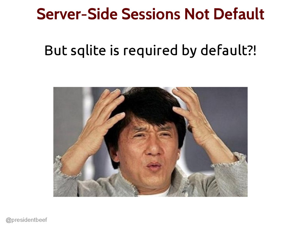 @presidentbeef Server-Side Sessions Not Default...