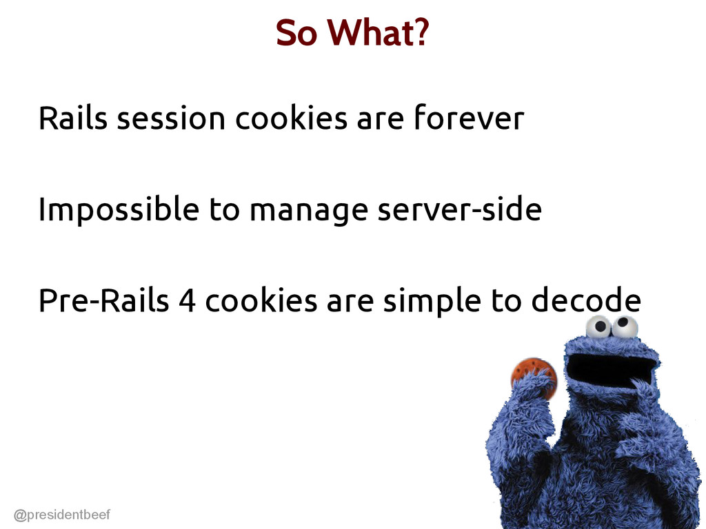 @presidentbeef So What? Rails session cookies a...