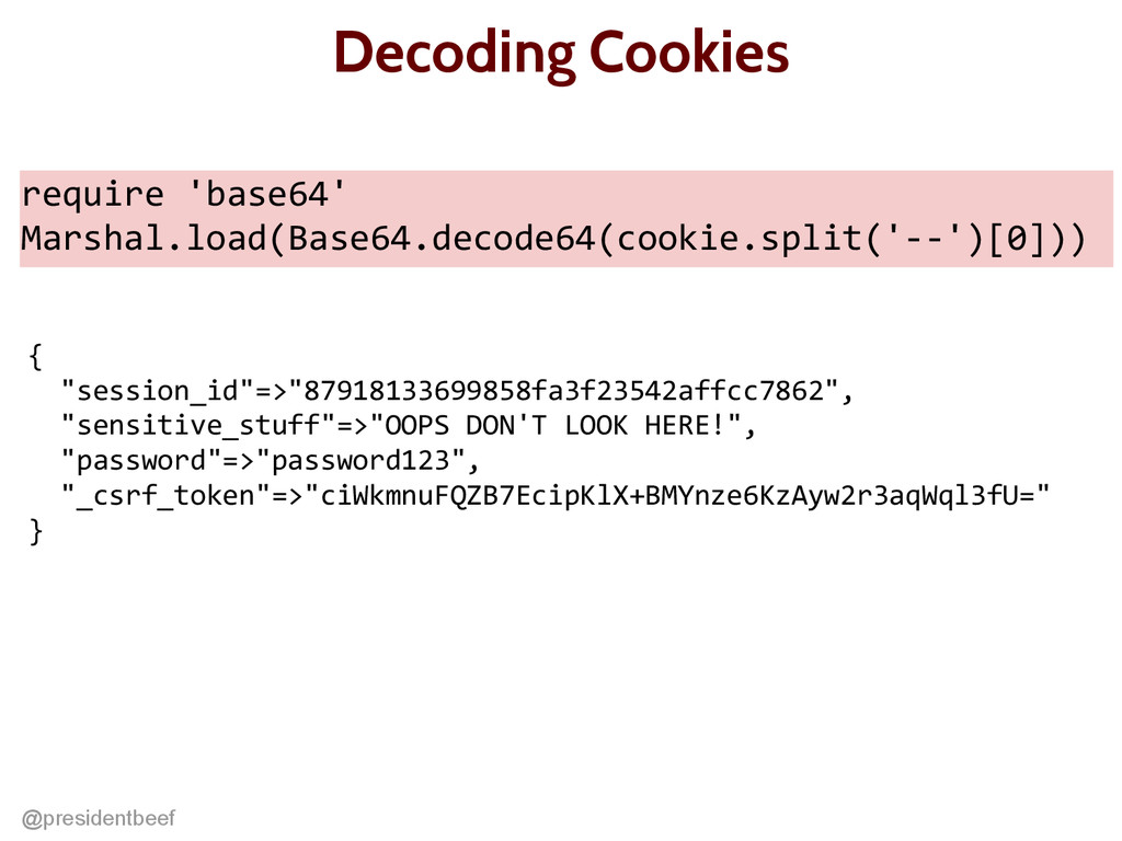 @presidentbeef Decoding Cookies require 'base64...