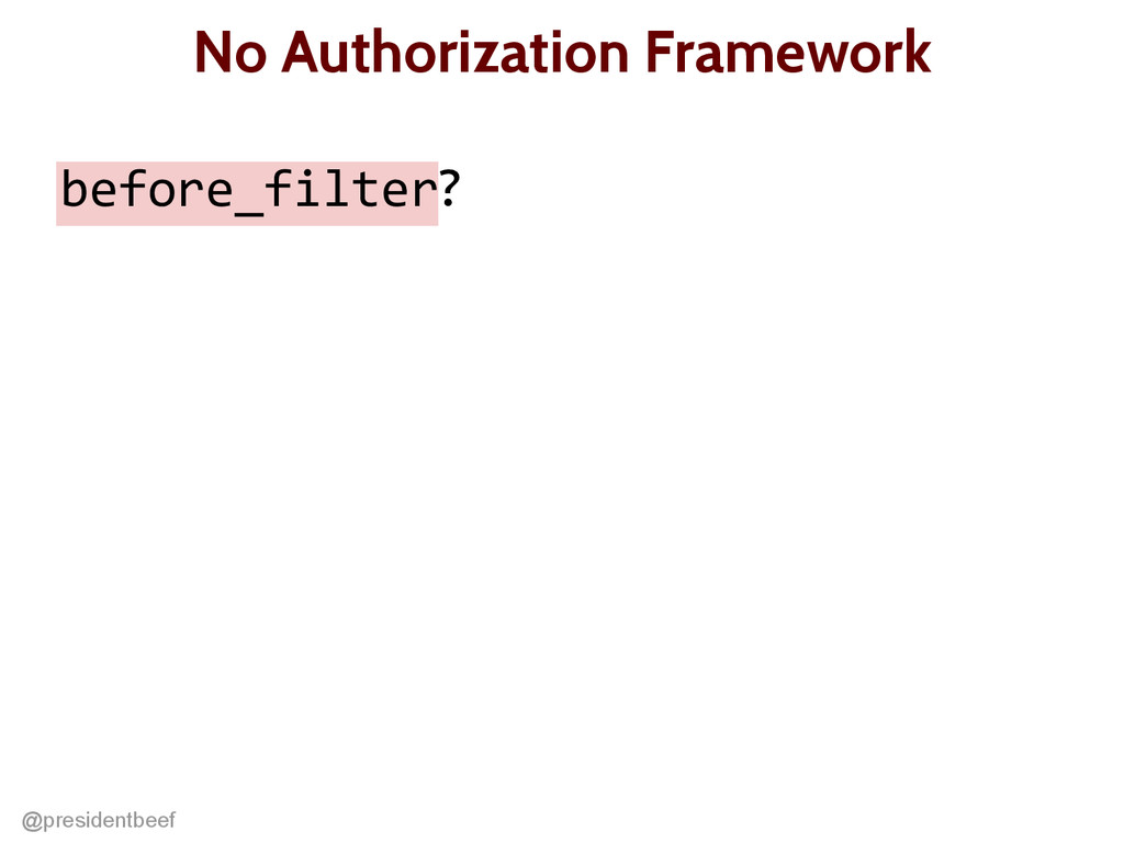 @presidentbeef No Authorization Framework befor...