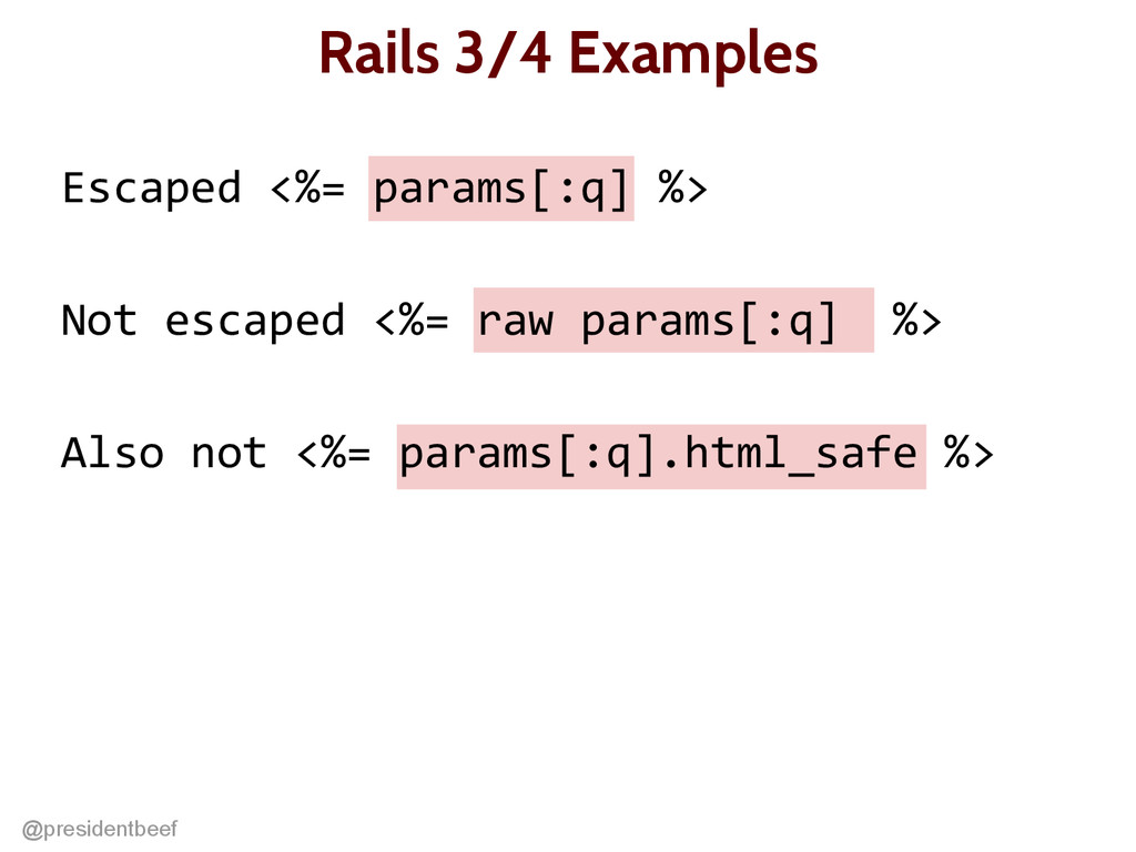 @presidentbeef Rails 3/4 Examples Escaped <%= p...