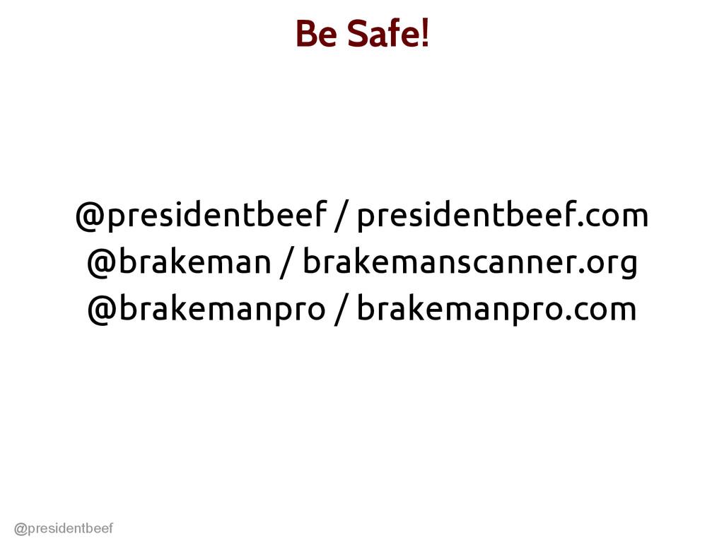 @presidentbeef Be Safe! @presidentbeef / presid...