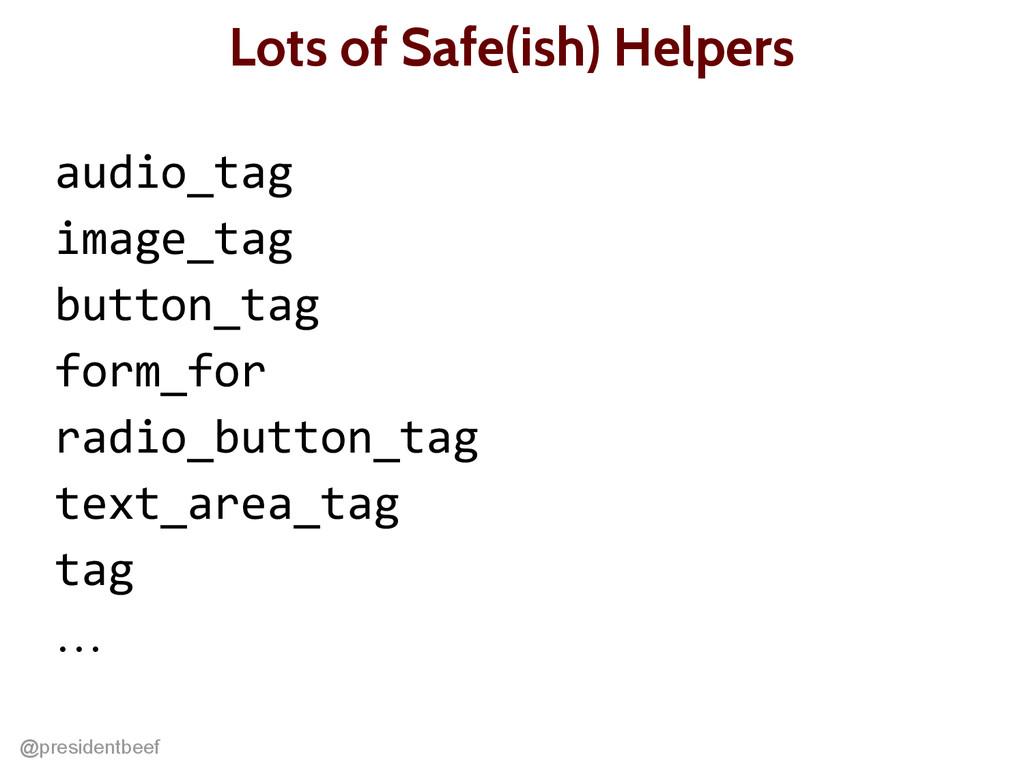 @presidentbeef Lots of Safe(ish) Helpers audio_...
