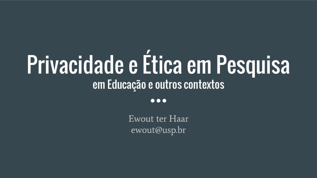 Privacidade e Ética em Pesquisa em Educação e o...