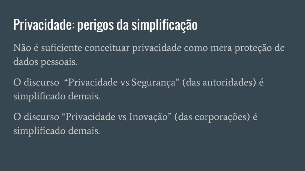 Privacidade: perigos da simplificação Não é suf...