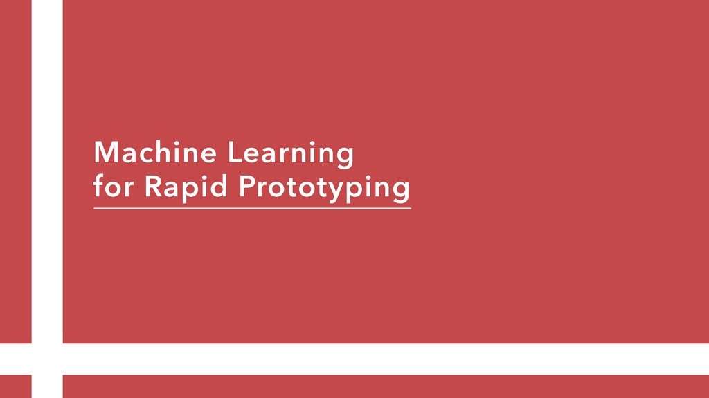 Machine Learning for Rapid Prototyping