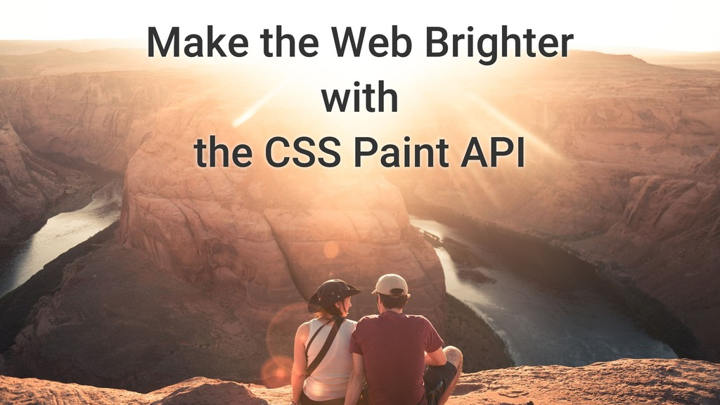 Make the Web Brighter with the CSS Paint API
