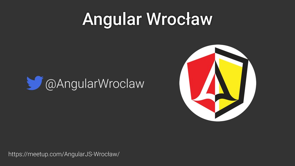 Angular Wrocław https://meetup.com/AngularJS-Wr...