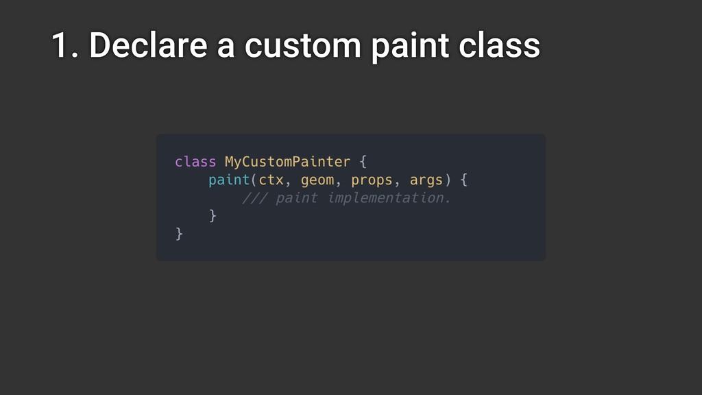 1. Declare a custom paint class