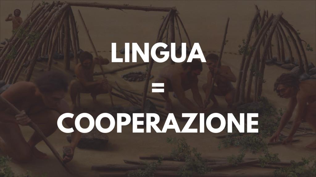 LINGUA = COOPERAZIONE