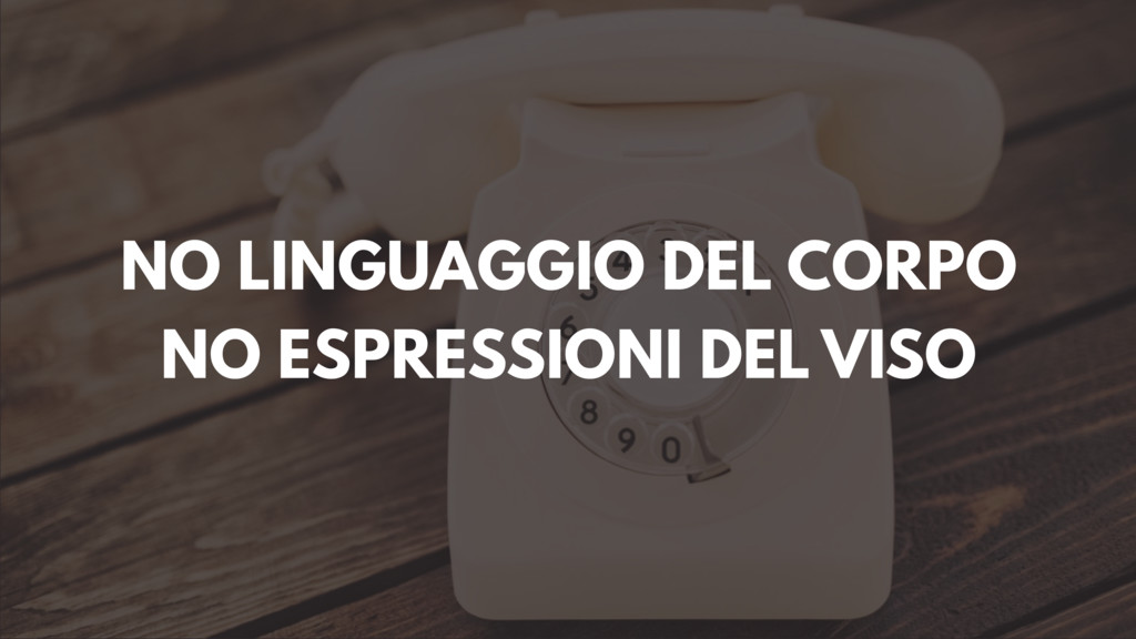 NO LINGUAGGIO DEL CORPO NO ESPRESSIONI DEL VISO