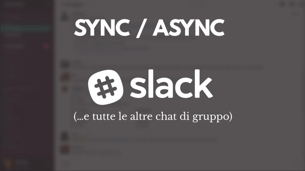 SYNC / ASYNC (…e tutte le altre chat di gruppo)