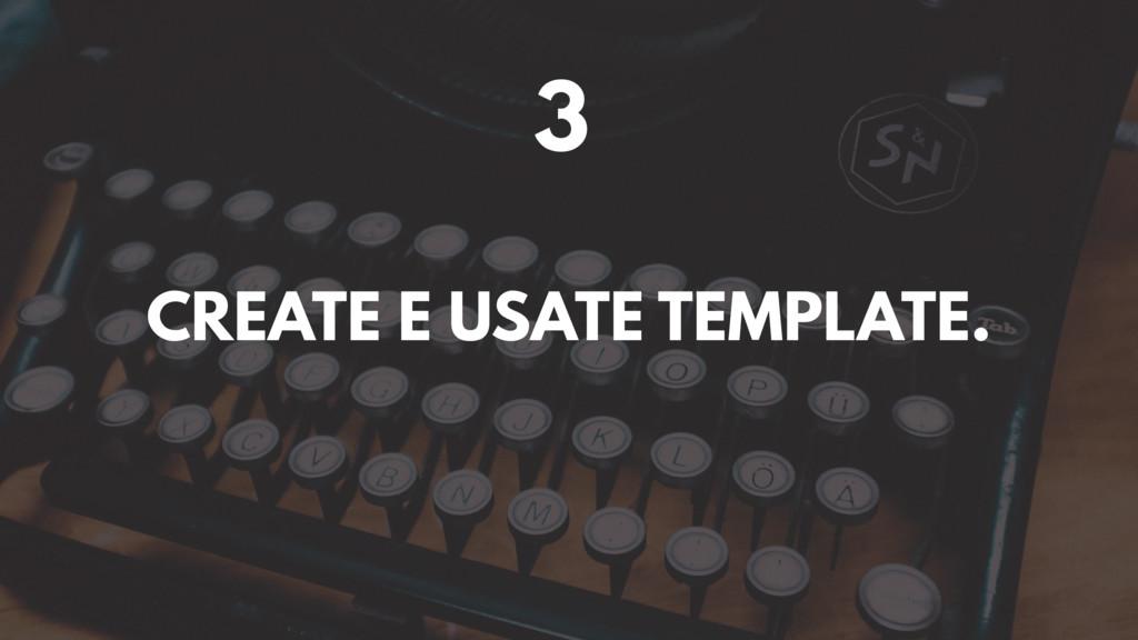 3 CREATE E USATE TEMPLATE.
