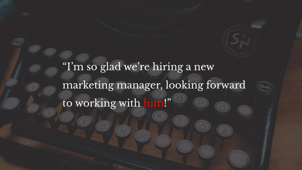 """I'm so glad we're hiring a new marketing manag..."