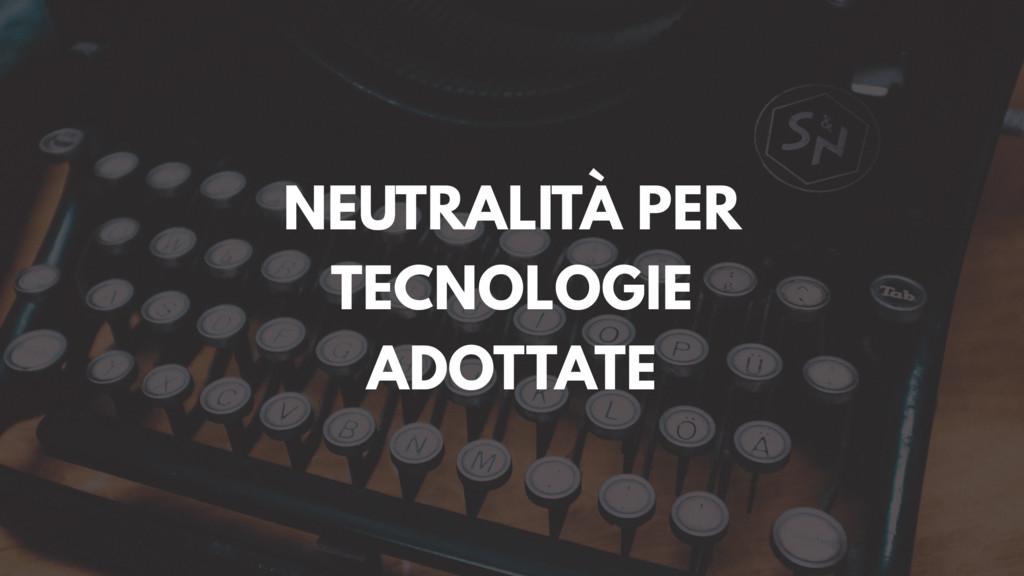 NEUTRALITÀ PER TECNOLOGIE ADOTTATE