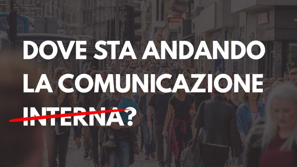 DOVE STA ANDANDO LA COMUNICAZIONE INTERNA?