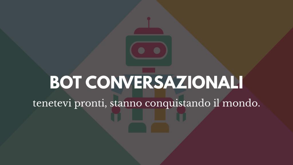 BOT CONVERSAZIONALI tenetevi pronti, stanno con...