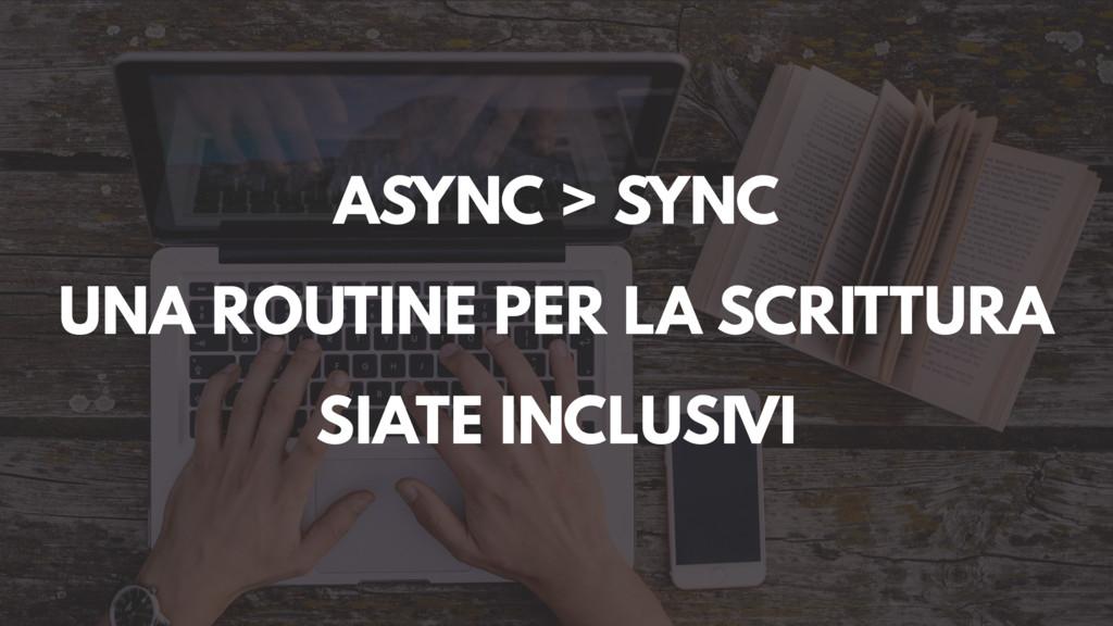 ASYNC > SYNC SIATE INCLUSIVI UNA ROUTINE PER LA...