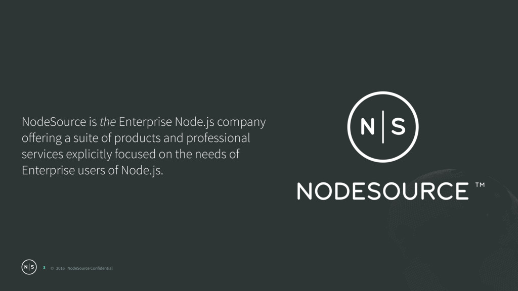 © 2016 NodeSource Confidential 3 NodeSource is ...