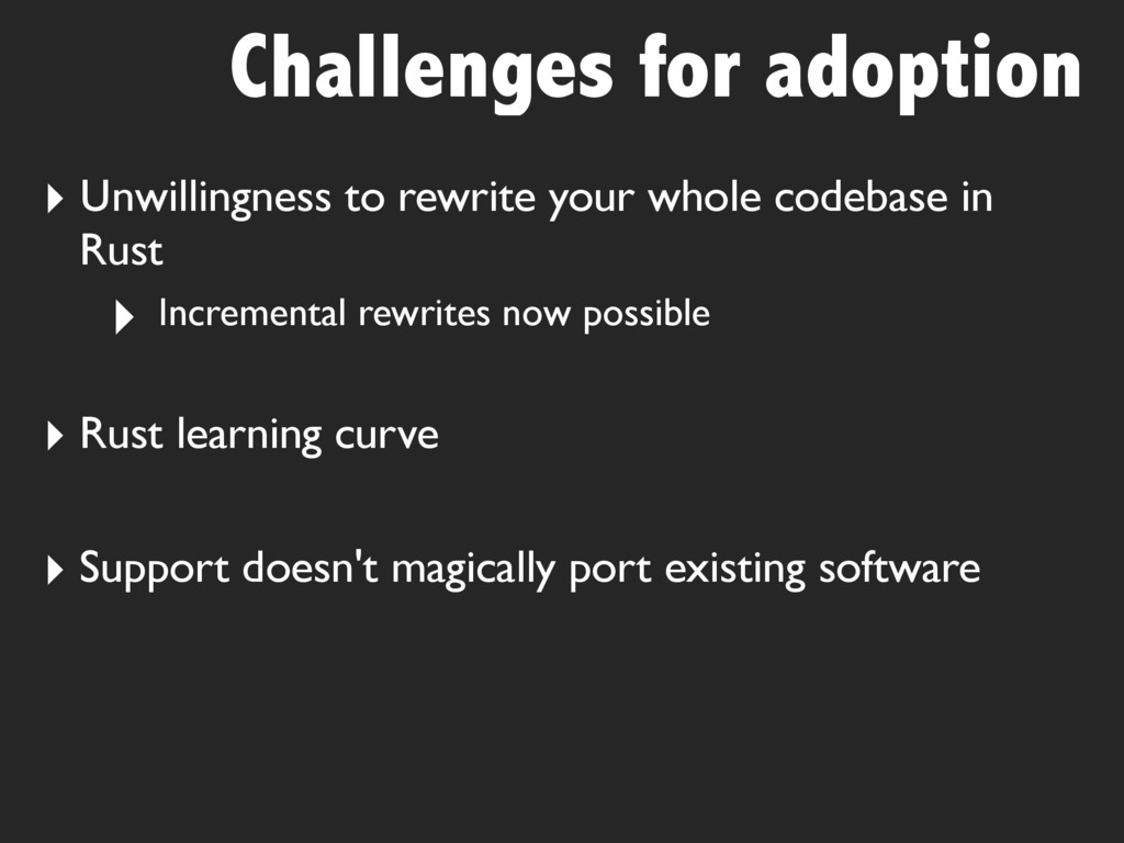 Challenges for adoption ‣ Unwillingness to rewr...