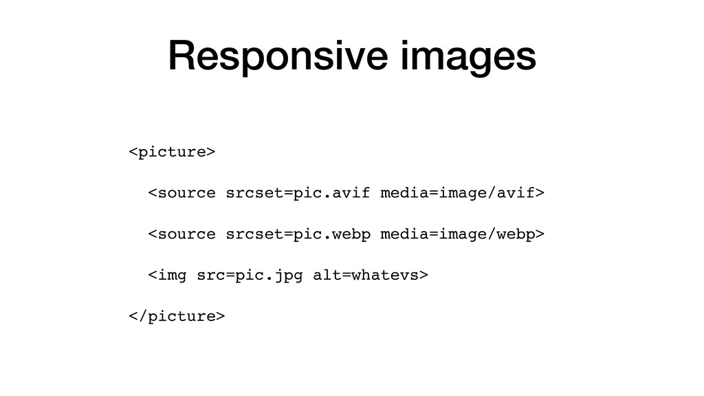 Responsive images <picture >  <source srcset=pi...