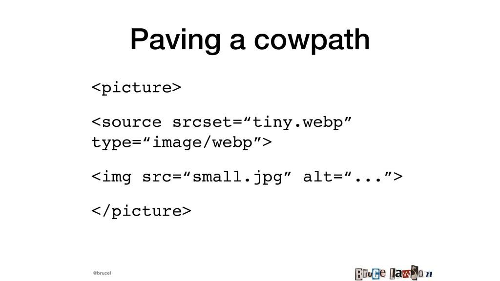 @brucel Paving a cowpath <picture >  <source sr...