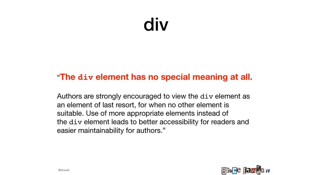 "@brucel div ""The div element has no special mea..."