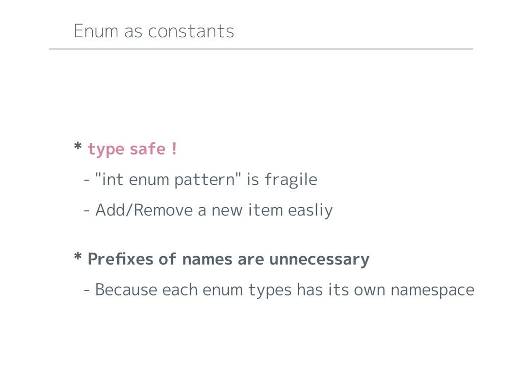 "* type safe ! - ""int enum pattern"" is fragile -..."