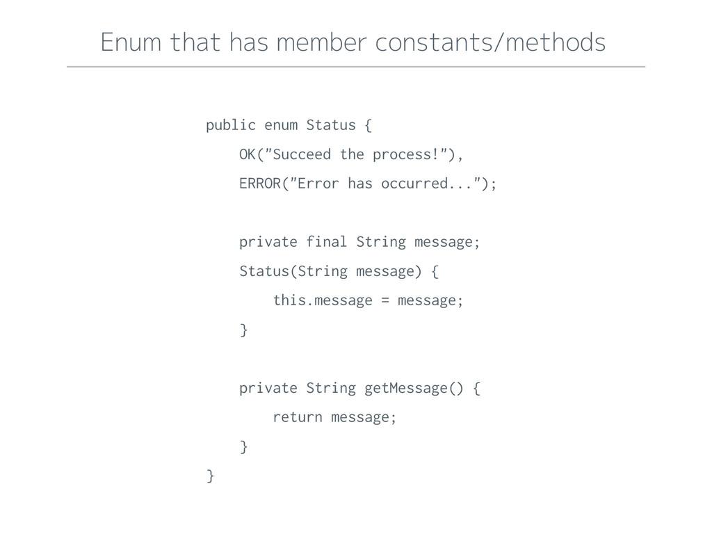 Enum that has member constants/methods public e...