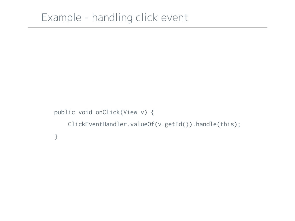 Example - handling click event public void onCl...