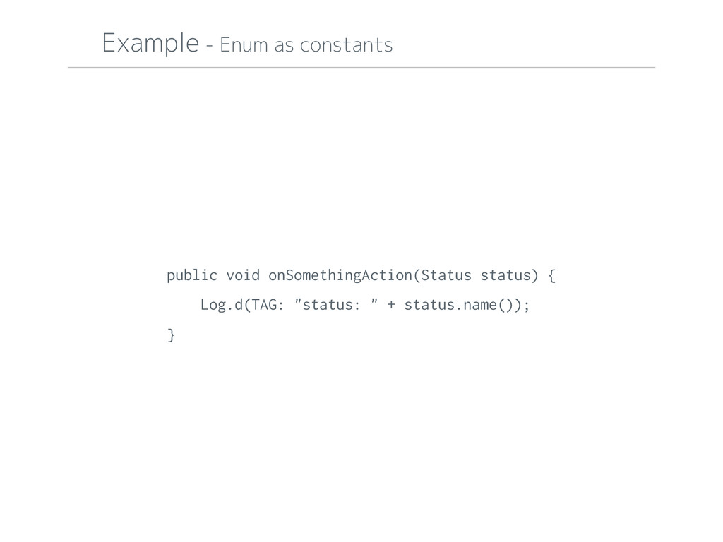 Example - Enum as constants public void onSomet...