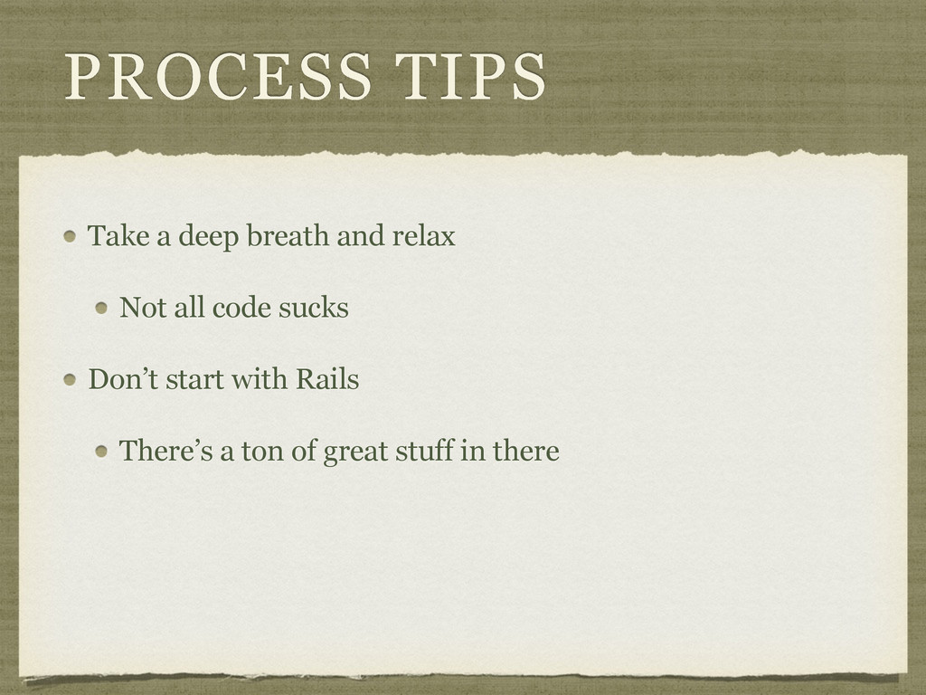 PROCESS TIPS Take a deep breath and relax Not a...
