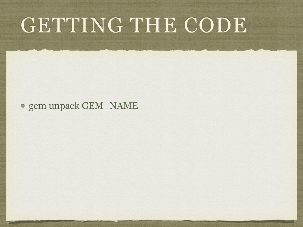 GETTING THE CODE gem unpack GEM_NAME