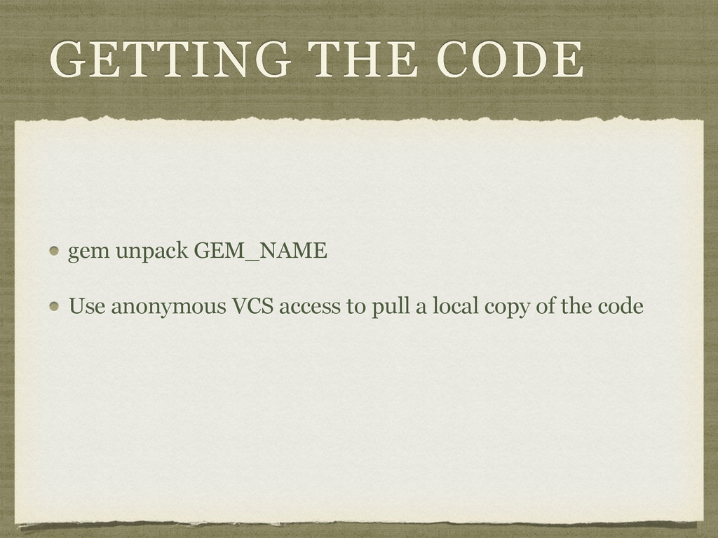 GETTING THE CODE gem unpack GEM_NAME Use anonym...