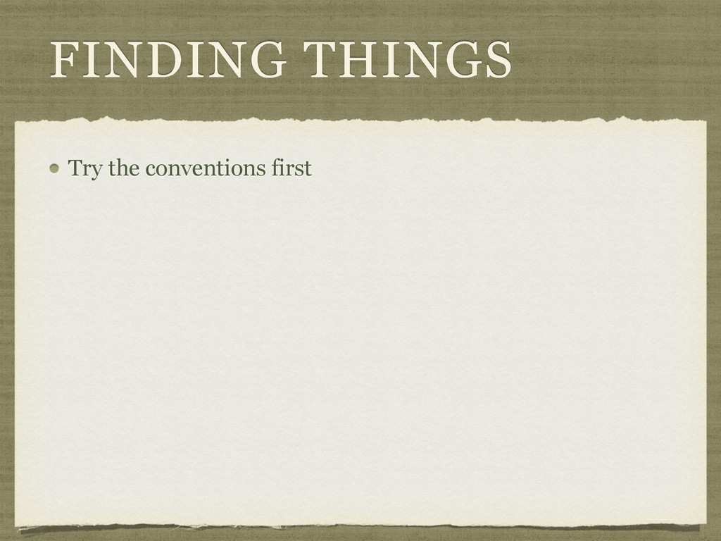FINDING THINGS Try the conventions first