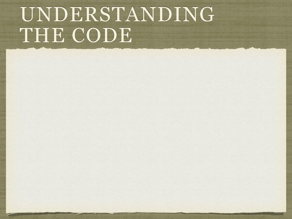 UNDERSTANDING THE CODE