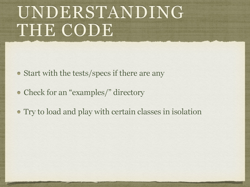 UNDERSTANDING THE CODE Start with the tests/spe...