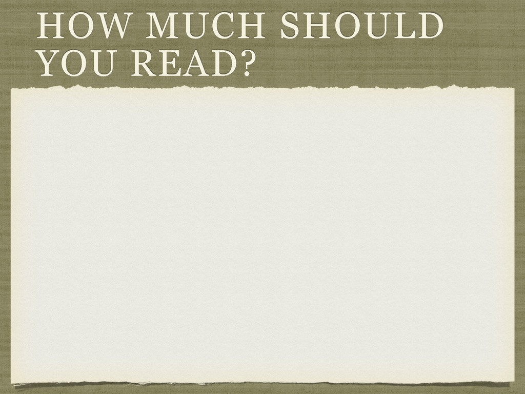 HOW MUCH SHOULD YOU READ?