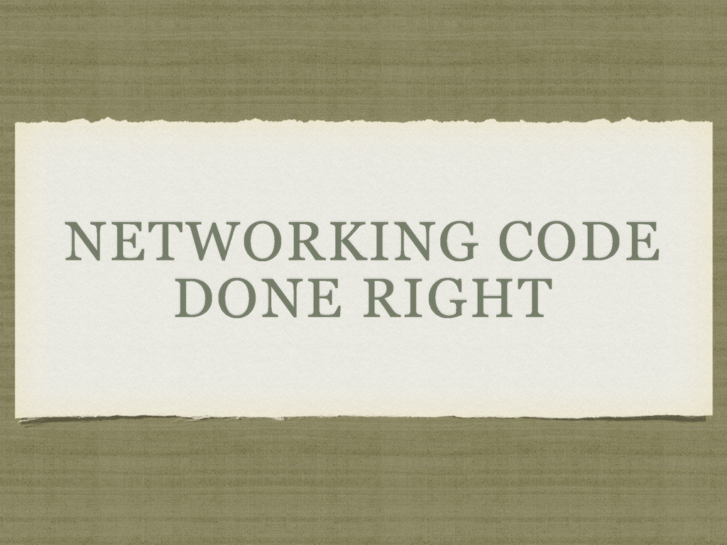 NETWORKING CODE DONE RIGHT