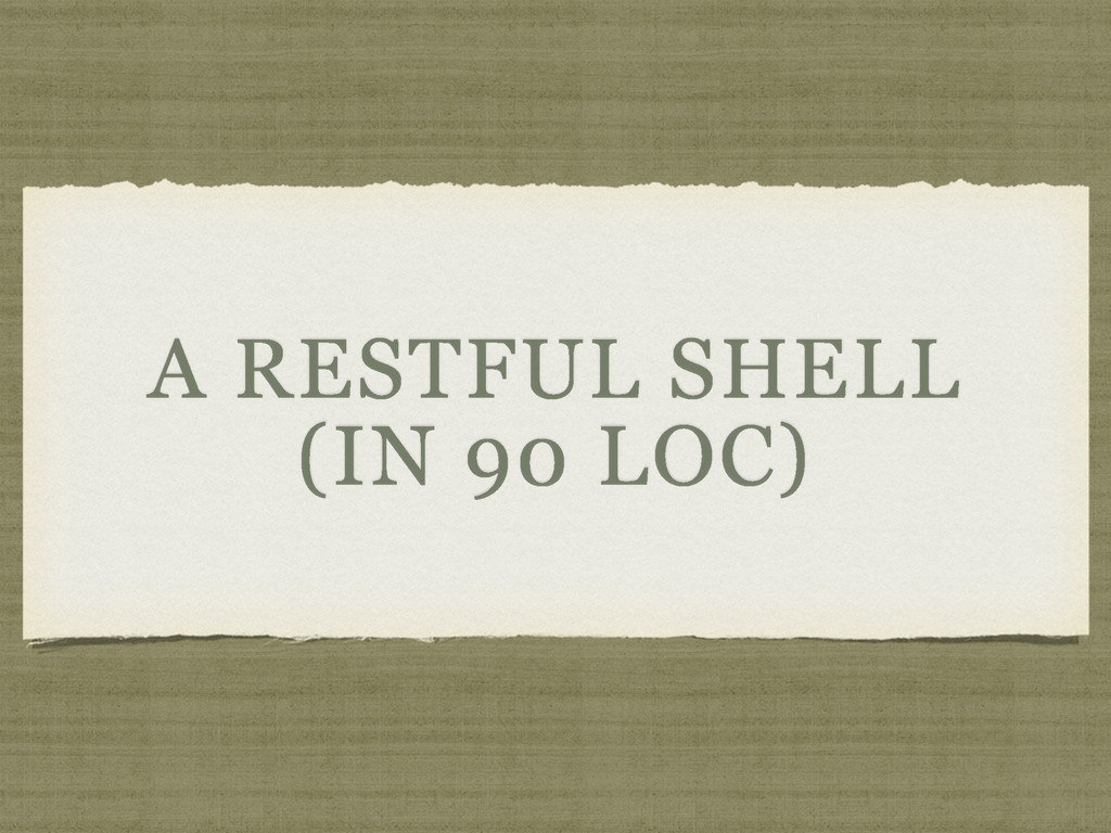 A RESTFUL SHELL (IN 90 LOC)