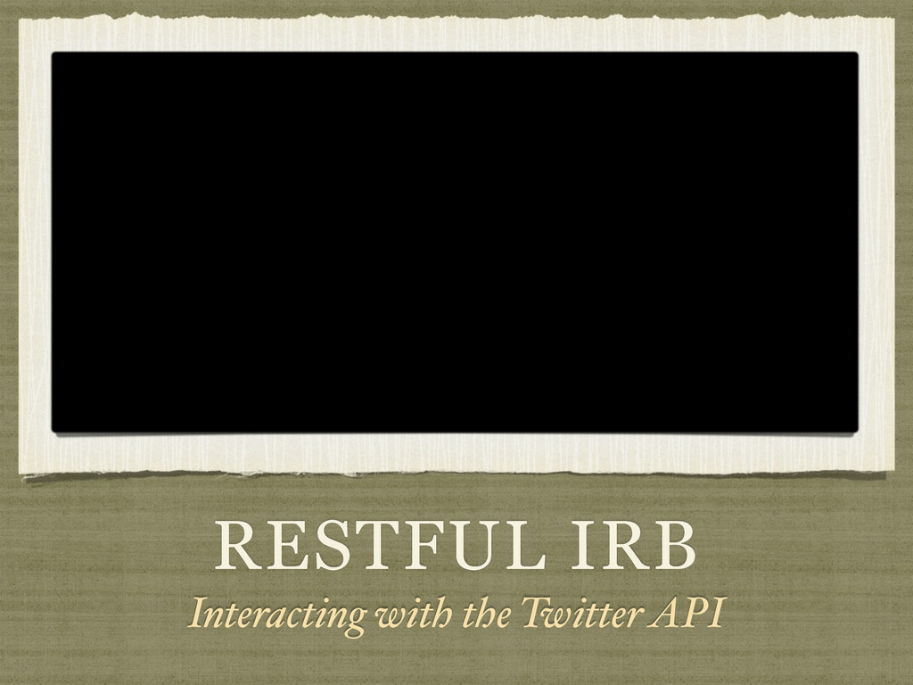 RESTFUL IRB Interacting with the Twitter API