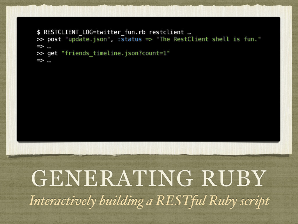 GENERATING RUBY Interactively building a RESTfu...