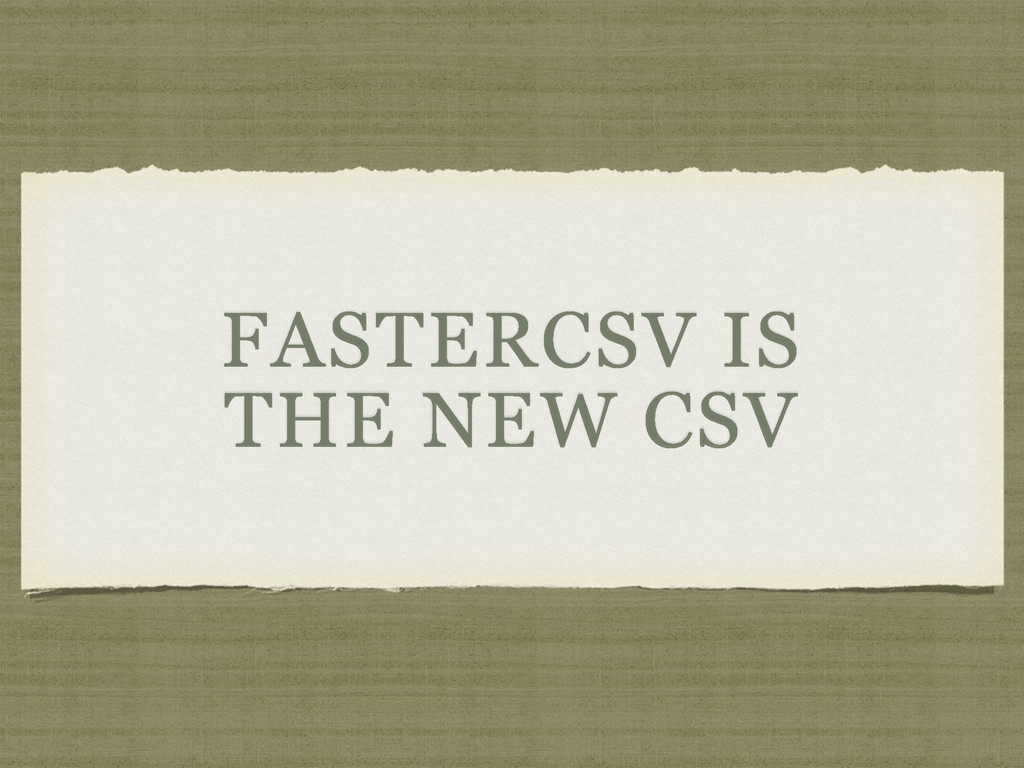 FASTERCSV IS THE NEW CSV